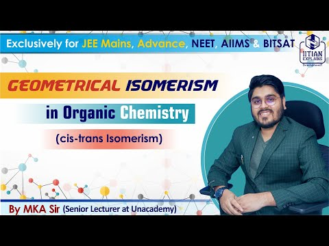 Geometrical Isomerism in Organic Chemistry | Explained by IITian | Jee Mains, Advance, NEET & AIIMS