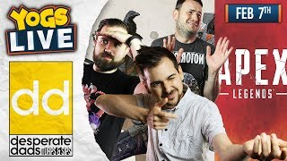 APEX LEGENDS! - Desperate Dads w/ Sips, Lewis & Turps! - 07/02/19