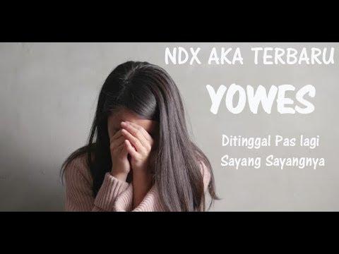 NDXAKA - Yowes Single Terbaru  Ditinggal Lungo Pas Lagi Sayang Sayange