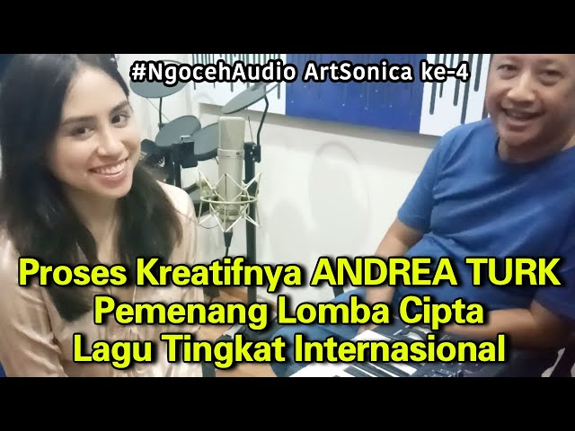 Proses Kreatif ANDREA TURK, Juara Lomba Cipta Lagu Tingkat Internasional #NgocehAudio ArtSonica ke-4