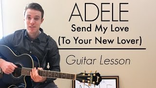 Adele - Send My Love (To Your New Lover) | Easy Guitar Lesson & Chords