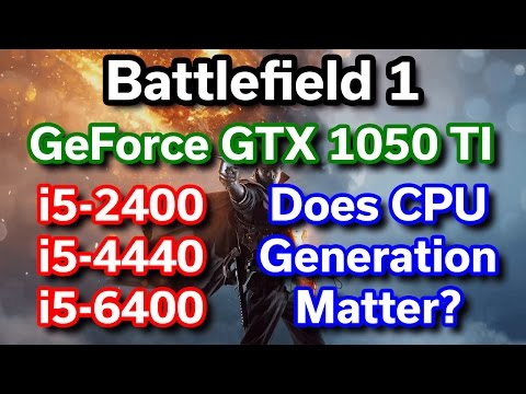 GTX 1050 TI - Does CPU Generation Matter? - i5-2400 vs i5-4440 vs i5-6400 - Battlefield 1