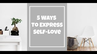 5 Ways to Express Self-Love ( How to Love Yourself)