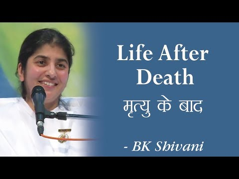 Life After Death: 13a: BK Shivani (English Subtitles)