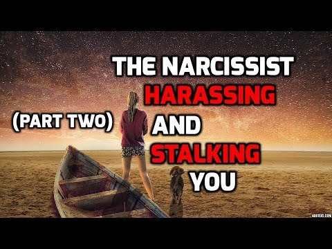 The Narcissist Harassing And Stalking You (Part Two)