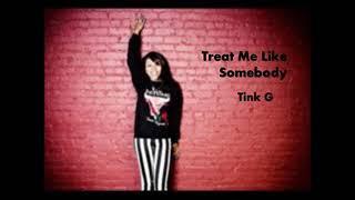 Treat me like somebody Lyrics- Tink