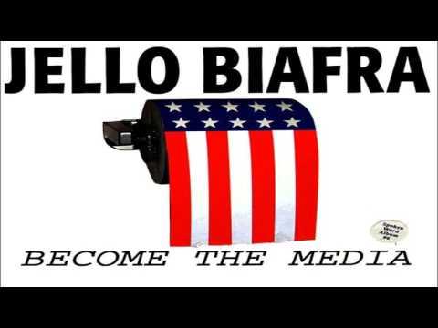 Jello Biafra - Become The Media (Full Album)