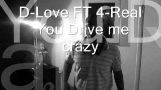 D-Love FT 4-Real - You Drive me crazy