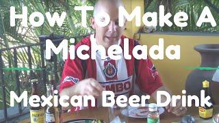 How To Make A Michelada Beer Drink Recipe | Receta Para Michelada | Como Hacer Una Michelada