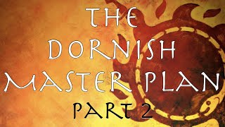 A Song of Ice and Fire: The Dornish Master Plan Part 2
