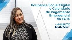 Minuto Econet - Calendário do Saque Emergencial do FGTS e a Conta Poupança Social Digital