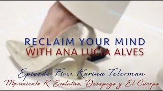 EP5 Karina Telerman for 'Reclaim Your Mind' w Ana Lucia Alves. Entrevista en Espagnol.Engl