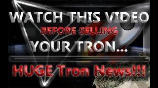 WATCH THIS VIDEO BEFORE SELLING YOUR TRON... HUGE Tron News!!!