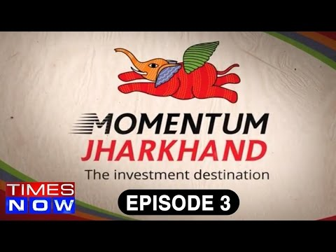 Jharkhand, An Investment Destination In For Manufacturing, Mining And Food Industries Ep.3
