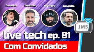 Live Tech 03 feat. Canal Tech Nerd - Canal Geek Loko - Canal LinuxBRS - CanalJMS