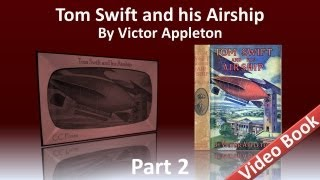 Part 2 - Tom Swift and His Airship Audiobook by Victor Appleton (Chs 12-25)(, 2012-03-14T15:07:48.000Z)