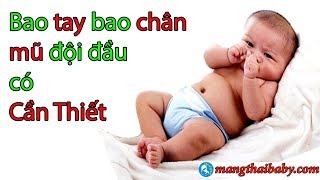 Bao Tay , Bao Chân , Mũ Đội Đầu 3 thứ Vô Dụng - Gây hại cho trẻ sơ sinh | mangthaibaby.com