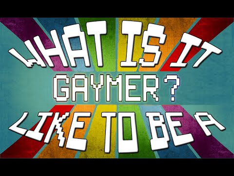 What Is It Like To Be A Gaymer?
