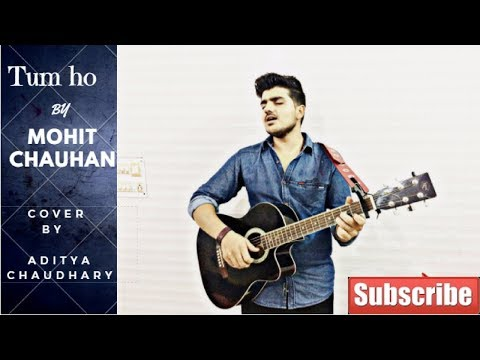TUM HO SONG from ROCKSTAR - Mohit Chauhan (COVER BY-Aditya Chaudhary)