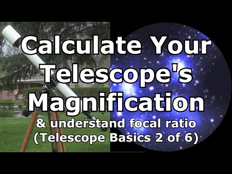 Telescope Basics 2 (of 6): Learn to calculate magnification for a telescope/understand focal ratios