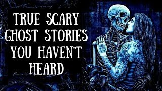 True Scary Ghost Stories For The Night | Night Time Video | Volume 11