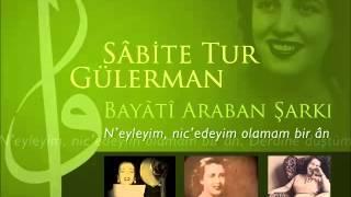 Sâbite Tur Gülerman - N'eyleyim, nic'edeyim olamam bir ân - Bayâtî Araban Şarkı