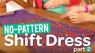 Create your own gorgeous no-pattern shift dress! - Part 2