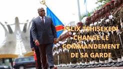 FELIX TSHISEKEDI CHANGE LE COMMANDEMENT DE SA GARDE
