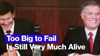 Too Big to Fail Is Still Very Much Alive. Here's Why