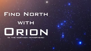 Find North with the Stars - Orion - Celestial Navigation (Northern Hemisphere)