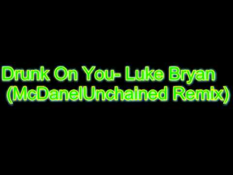 Drunk On You-Luke Bryan (McDanelUnchained Remix)