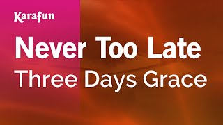 Karaoke Never Too Late - Three Days Grace *