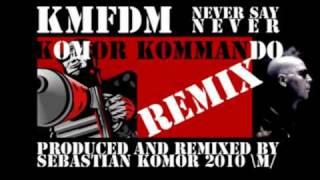 KMFDM - Never Say Never [ Komor Kommando Remix by Sebastian Komor ]