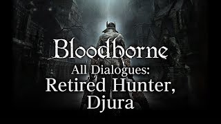 Bloodborne All Dialogues: Retired Hunter, Djura (Multi-language)