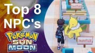 Top 8 NPC's in Pokemon Sun and Moon! | GatorEX