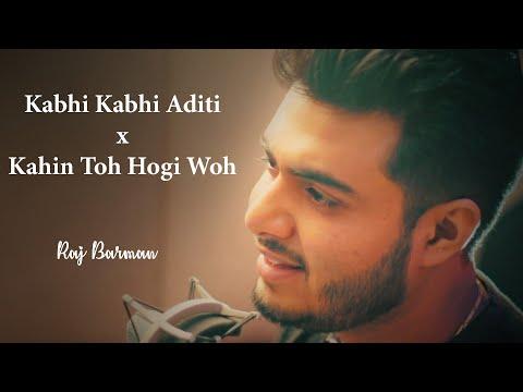 Kabhi Kabhi Aditi Zindagi X Kahin Toh Hogi Woh - Unplugged Cover | Raj Barman | AR Rahman
