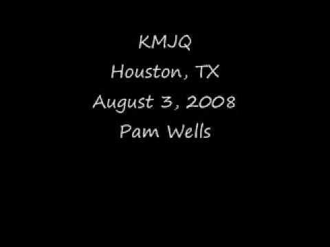 KMJQ Houston, TX August 3, 2008 Pam Wells