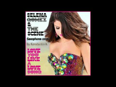 Love You Like A Love Song (Saxophone Cover) - Selena Gomez & The Scene Love You Like A Love Song - радио версия
