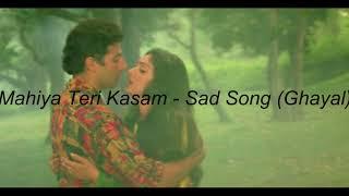 Mahiya Teri Kasam -  Sad Song (Ghayal)