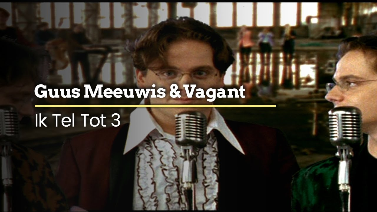 Guus Meeuwis & Vagant - Ik Tel Tot 3 (Official Video) - YouTube