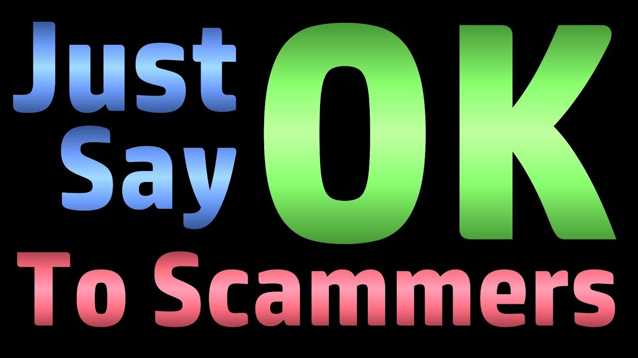 Just Say OK To Scammers - YouT...