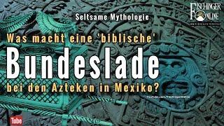 """Eine """"biblische Bundeslade"""" auch bei den Azteken in Mexiko?"""