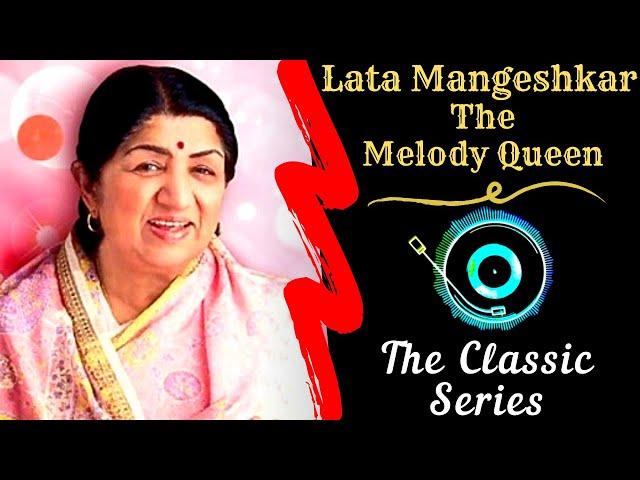 𝐓𝐡𝐞 𝐂𝐥𝐚𝐬𝐬𝐢𝐜 𝐒𝐞𝐫𝐢𝐞𝐬 - Lata Mangeshkar - The Melody Queen 💖🎶