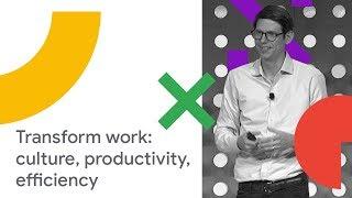 Transform Work: Driving Culture Change, Productivity, and Efficiency (Cloud Next '18)