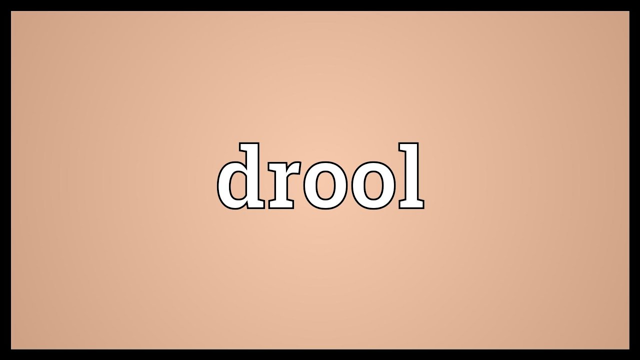 Drool Meaning