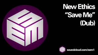 New Ethics - Save Me (Dub)
