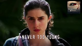 DEADLY WOMEN | Never Too Young | S8E3