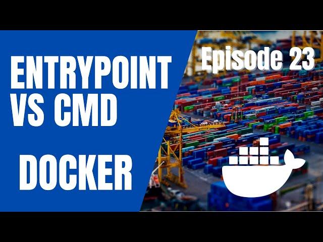 DOCKER - 23. DOCKERFILE : ENTRYPOINT VS CMD