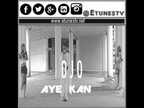 {Music} Ojo- Aye Kan [Produce By Chopstix]