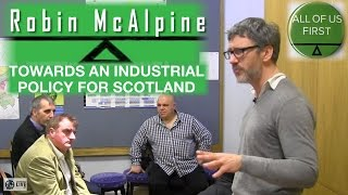 Robin McAlpine - Towards an Industrial Policy